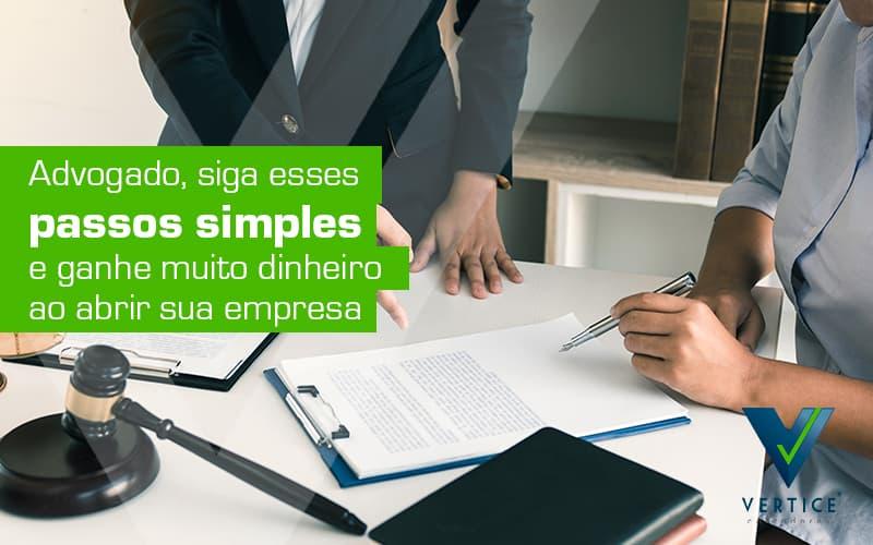 Advogado Siga Esses Passos Simples E Ganhe Muito Dinheiro Ao Abrir Sua Empresa Post (1) - Contabilidade em Brasília | Vértice Contadores e Associados S/S Ltda.