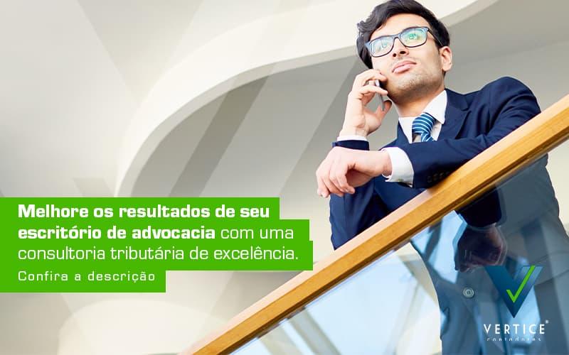 Melhore Os Resultados De Seu Escritorio De Advocacia Com Uma Consultoria Tributaria De Excelencia Post (1) - Contabilidade em Brasília | Vértice Contadores e Associados S/S Ltda.