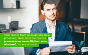 Voce Precisa Focar Em Cuidar Dos Seus Processos Entao Deixe Que Nos Nos Preocupamos Em Multiplicar Seus Numeros Post - Contabilidade em Brasília | Vértice Contadores e Associados S/S Ltda.