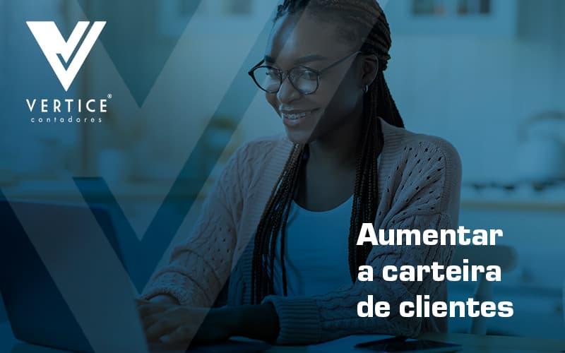 Metodo Infalivel Para Aumentar A Carteira De Clientes De Sua Empresa De Tecnologia Post (1) - Contabilidade em Brasília | Vértice Contadores e Associados S/S Ltda.