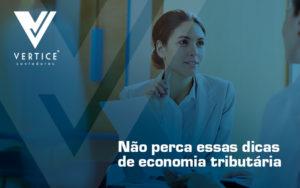 Nao Perca Essas Dicas De Economia Tributaria Que Podem Fazer A Diferenca Nos Numeros De Seu Escritorio De Advocacia Post - Contabilidade em Brasília   Vértice Contadores e Associados S/S Ltda.