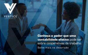 Conheca O Poder Que Uma Contabilidade Efetiva Pode Ter Sobre Cooperativas De Trabalho Blog - Contabilidade em Brasília | Vértice Contadores e Associados S/S Ltda.