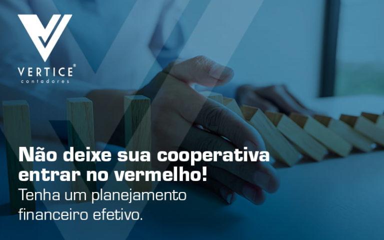 Nao Deixe Sua Cooperativa Entrar No Vermelho Tenha Um Planejamento Financeiro Efetivo Blog (1) - Contabilidade em Brasília   Vértice Contadores e Associados S/S Ltda.