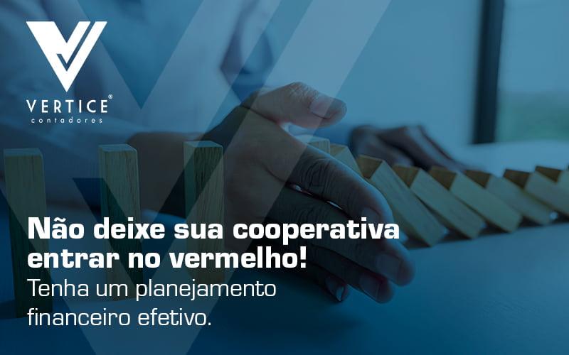 Nao Deixe Sua Cooperativa Entrar No Vermelho Tenha Um Planejamento Financeiro Efetivo Blog (1) - Contabilidade em Brasília | Vértice Contadores e Associados S/S Ltda.