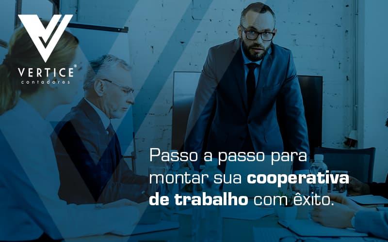 Passo A Passo Para Montar Sua Cooperativa De Trabalho Com Exito Blog (1) - Contabilidade em Brasília | Vértice Contadores e Associados S/S Ltda.