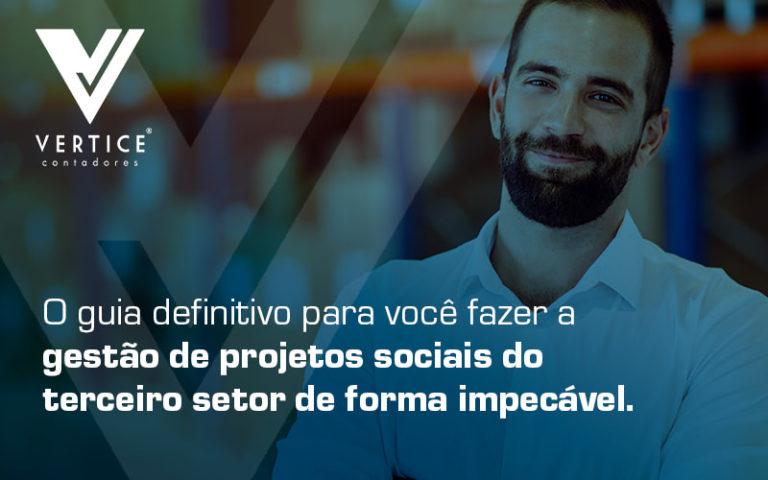 O Guia Definitivo Para Voce Fazer A Gestao De Projetos Sociais Do Terceiro Setor De Forma Impecavel + Blog - Contabilidade em Brasília   Vértice Contadores e Associados S/S Ltda.