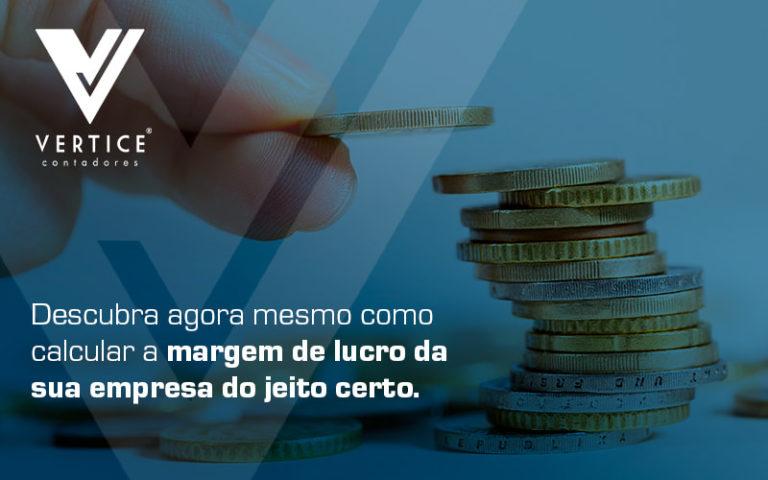 Descubra Agora Mesmo Como Calcular A Margem De Lucro Da Sua Emprsa Do Jeito Certo Blog - Contabilidade em Brasília   Vértice Contadores e Associados S/S Ltda.