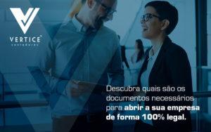 Descubra Quais Sao Os Documentos Necessarios Para Abrir Sua Empresa De Forma 100 Legal Blog - Contabilidade em Brasília | Vértice Contadores e Associados S/S Ltda.
