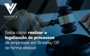 Saiba Como Realizar A Legalizacao De Processos De Empresas Em Brasilia Df De Forma Efetiva Blog (1) - Contabilidade em Brasília | Vértice Contadores e Associados S/S Ltda.