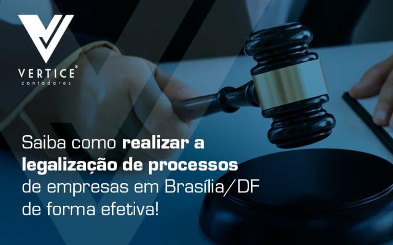 Saiba Como Realizar A Legalizacao De Processos De Empresas Em Brasilia Df De Forma Efetiva Blog (1) - Contabilidade em Brasília   Vértice Contadores e Associados S/S Ltda.